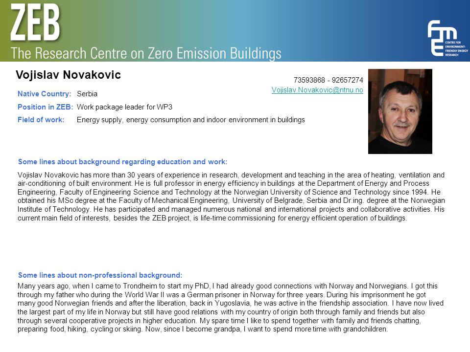 Vojislav Novakovic 73593868 - 92657274 Vojislav.Novakovic@ntnu.no Vojislav.Novakovic@ntnu.no Native Country: Position in ZEB: Field of work: Serbia Wo
