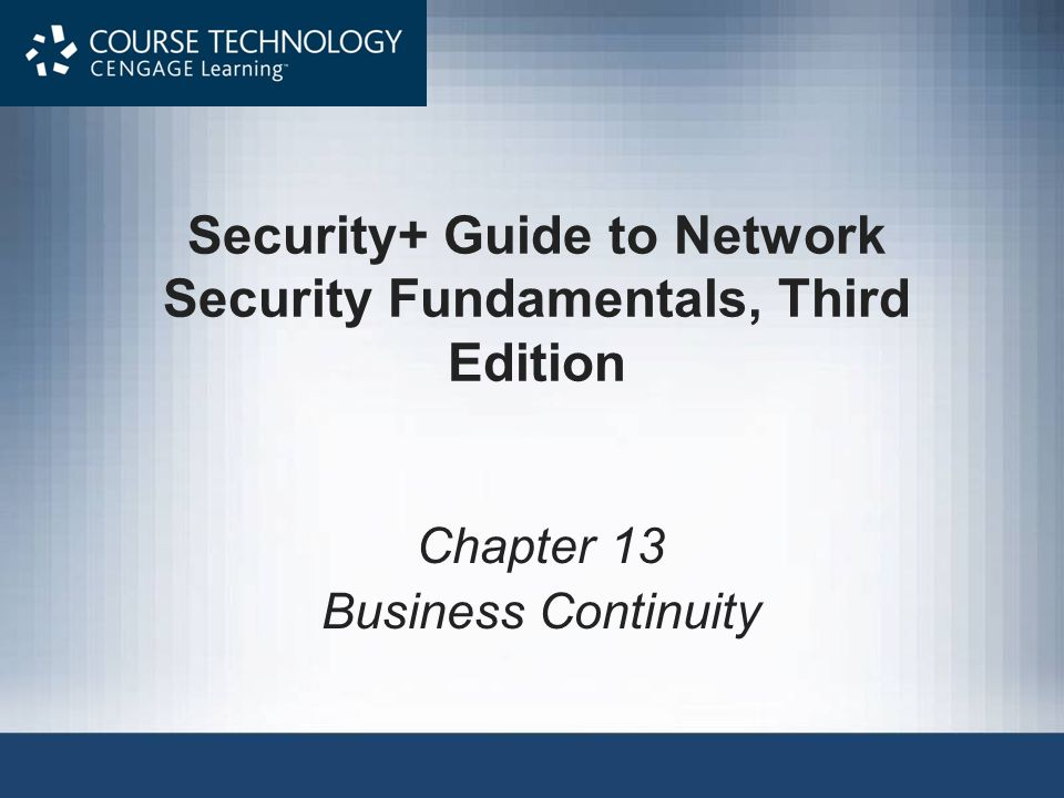 Security+ Guide to Network Security Fundamentals, Third Edition Chapter 13 Business Continuity