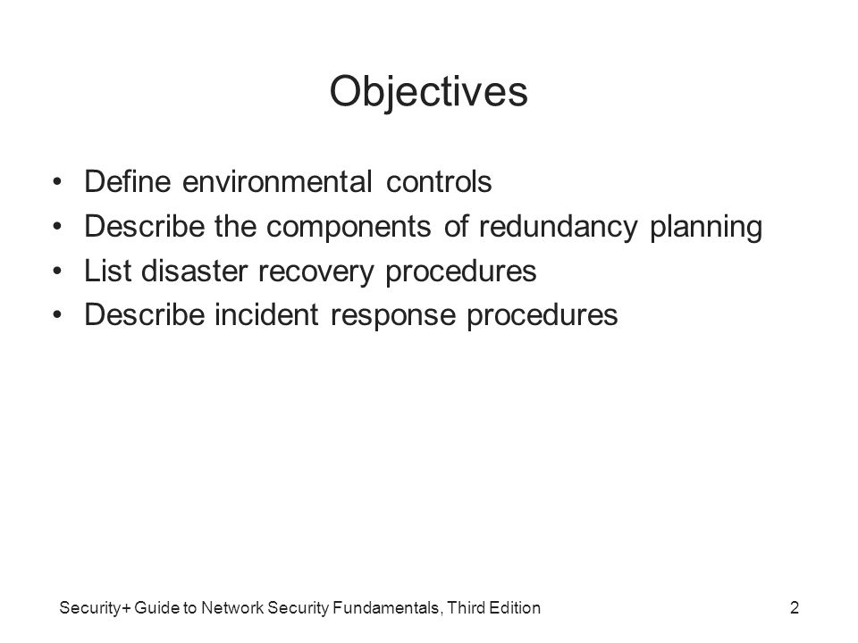 Security+ Guide to Network Security Fundamentals, Third Edition Objectives Define environmental controls Describe the components of redundancy plannin