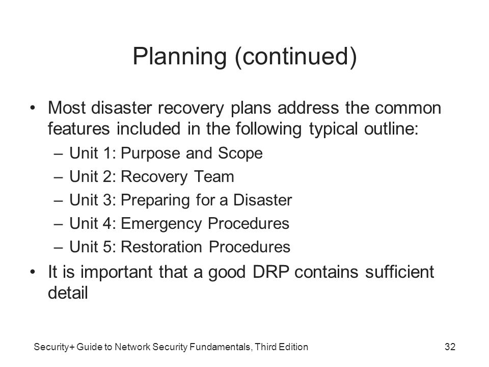 Security+ Guide to Network Security Fundamentals, Third Edition Planning (continued) Most disaster recovery plans address the common features included