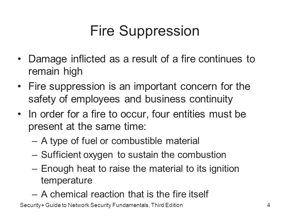 Security+ Guide to Network Security Fundamentals, Third Edition Fire Suppression Damage inflicted as a result of a fire continues to remain high Fire