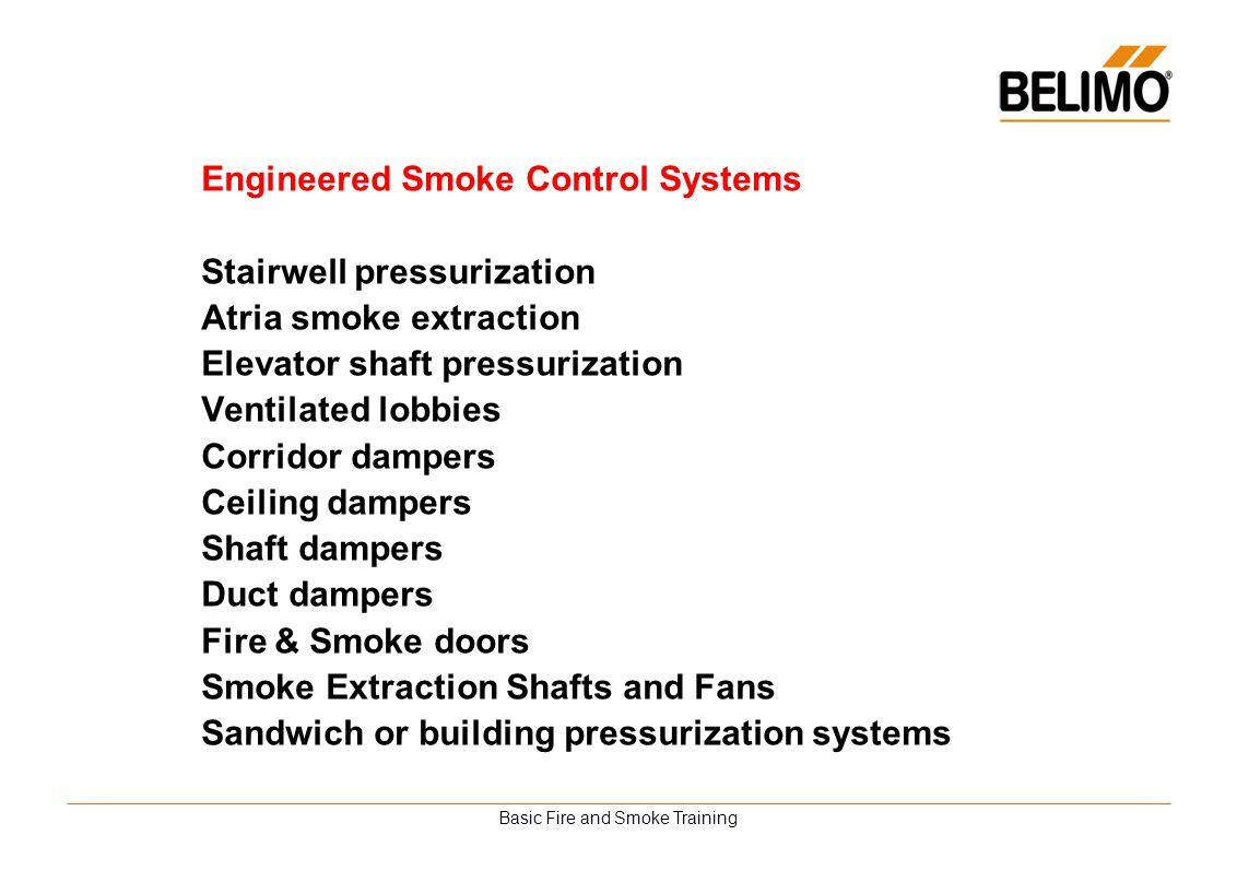 Basic Fire and Smoke Training Engineered Smoke Control Systems Stairwell pressurization Atria smoke extraction Elevator shaft pressurization Ventilate