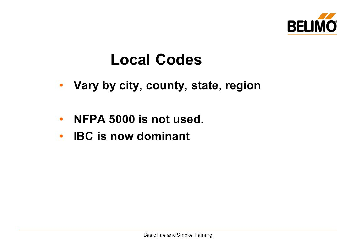 Basic Fire and Smoke Training Local Codes Vary by city, county, state, region NFPA 5000 is not used. IBC is now dominant