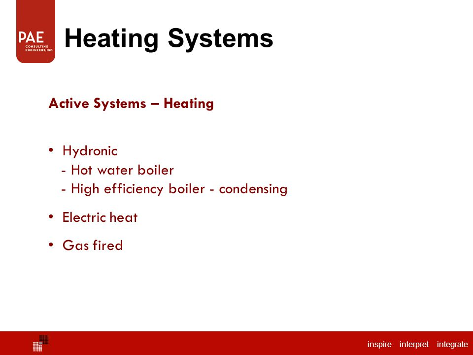 inspire interpret integrate Heating Systems Active Systems – Heating Hydronic - Hot water boiler - High efficiency boiler - condensing Electric heat Gas fired