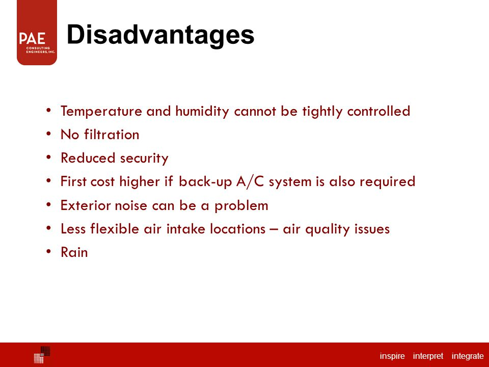 Disadvantages Temperature and humidity cannot be tightly controlled No filtration Reduced security First cost higher if back-up A/C system is also req