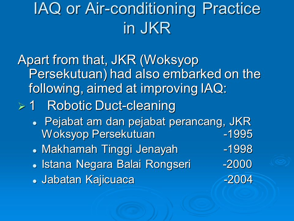 IAQ or Air-conditioning Practice in JKR Apart from that, JKR (Woksyop Persekutuan) had also embarked on the following, aimed at improving IAQ:  1Robo
