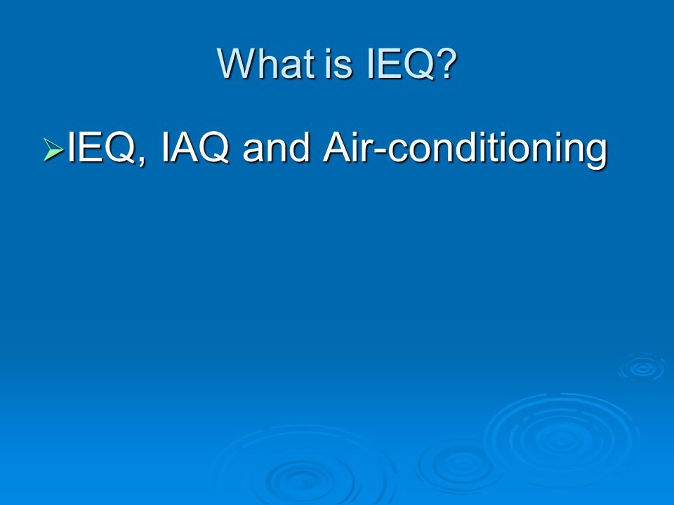 What is IEQ?  IEQ, IAQ and Air-conditioning
