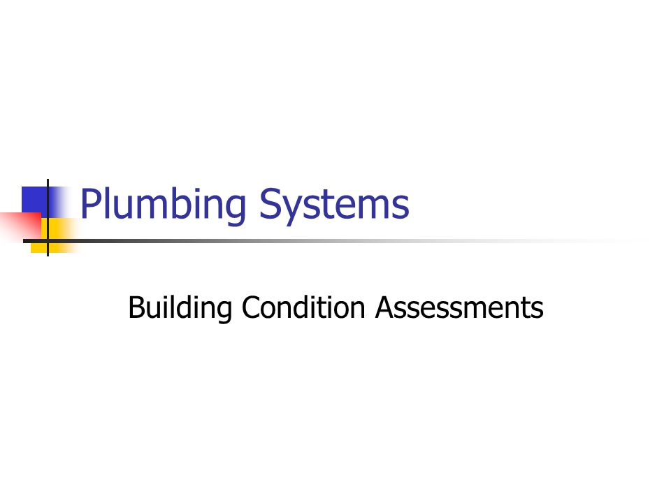 Plumbing Systems Building Condition Assessments
