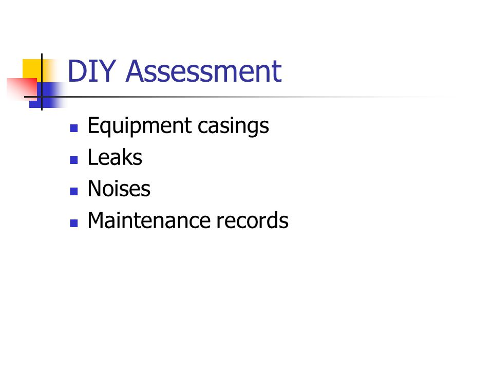 DIY Assessment Equipment casings Leaks Noises Maintenance records