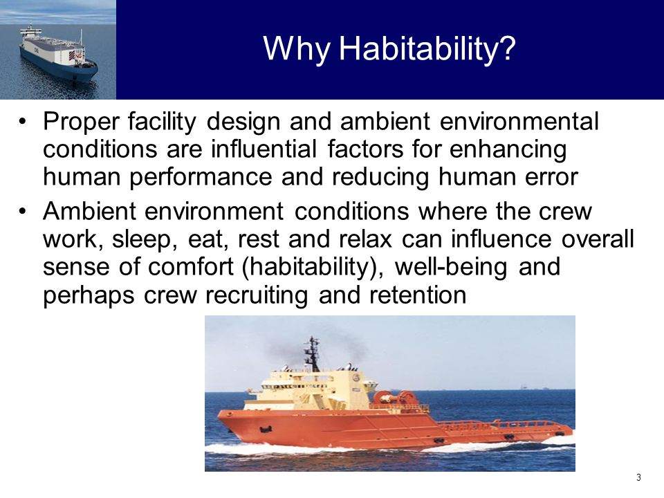 3 Why Habitability? Proper facility design and ambient environmental conditions are influential factors for enhancing human performance and reducing h