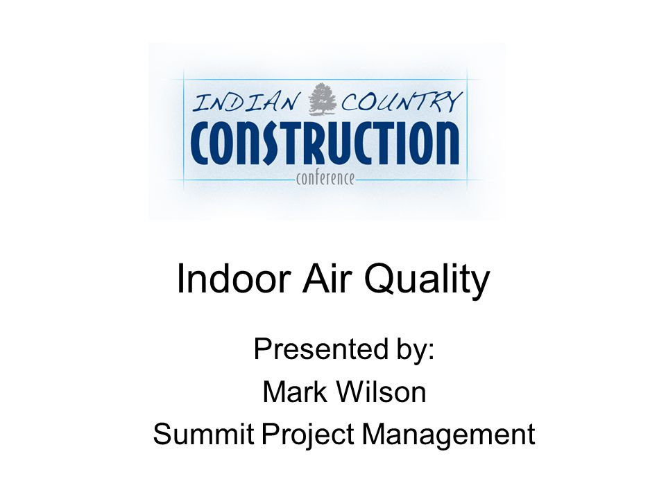 Indoor Air Quality Presented by: Mark Wilson Summit Project Management