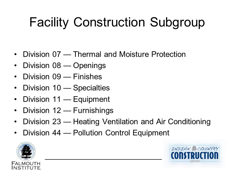 Facility Construction Subgroup Division 07 — Thermal and Moisture Protection Division 08 — Openings Division 09 — Finishes Division 10 — Specialties D
