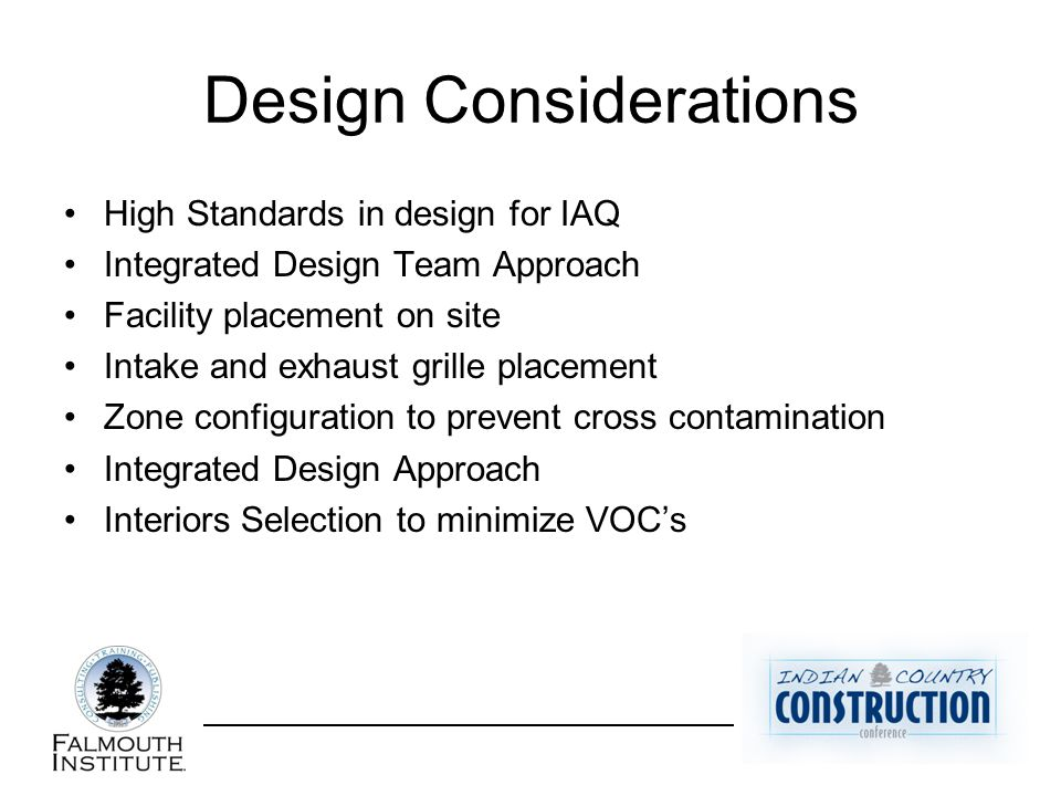 Design Considerations High Standards in design for IAQ Integrated Design Team Approach Facility placement on site Intake and exhaust grille placement
