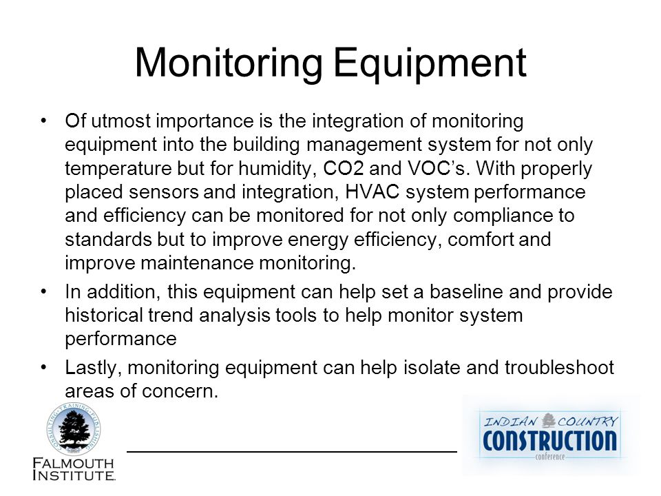MonitoringEquipment Of utmost importance is the integration of monitoring equipment into the building management system for not only temperature but for humidity, CO2 and VOC's.