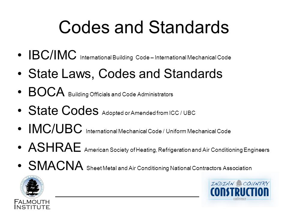 Codes and Standards IBC/IMC International Building Code – International Mechanical Code State Laws, Codes and Standards BOCA Building Officials and Co