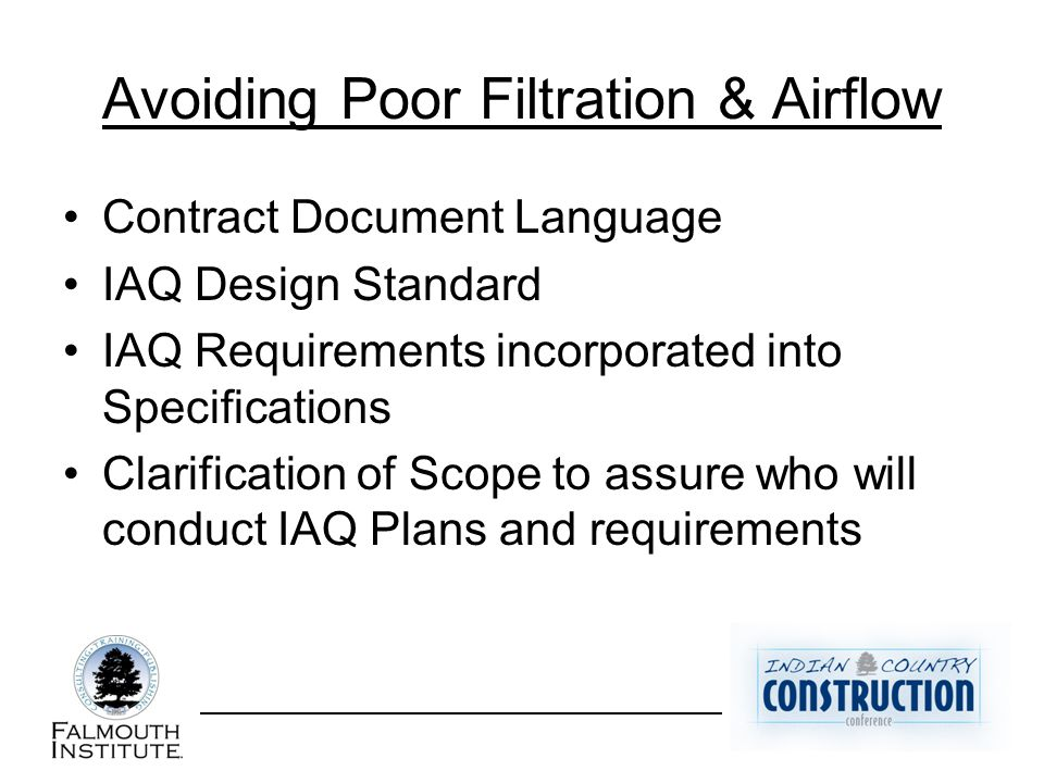 Avoiding Poor Filtration & Airflow Contract Document Language IAQ Design Standard IAQ Requirements incorporated into Specifications Clarification of Scope to assure who will conduct IAQ Plans and requirements