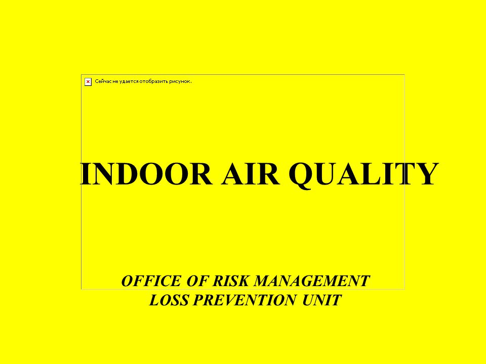 INDOOR AIR QUALITY OFFICE OF RISK MANAGEMENT LOSS PREVENTION UNIT