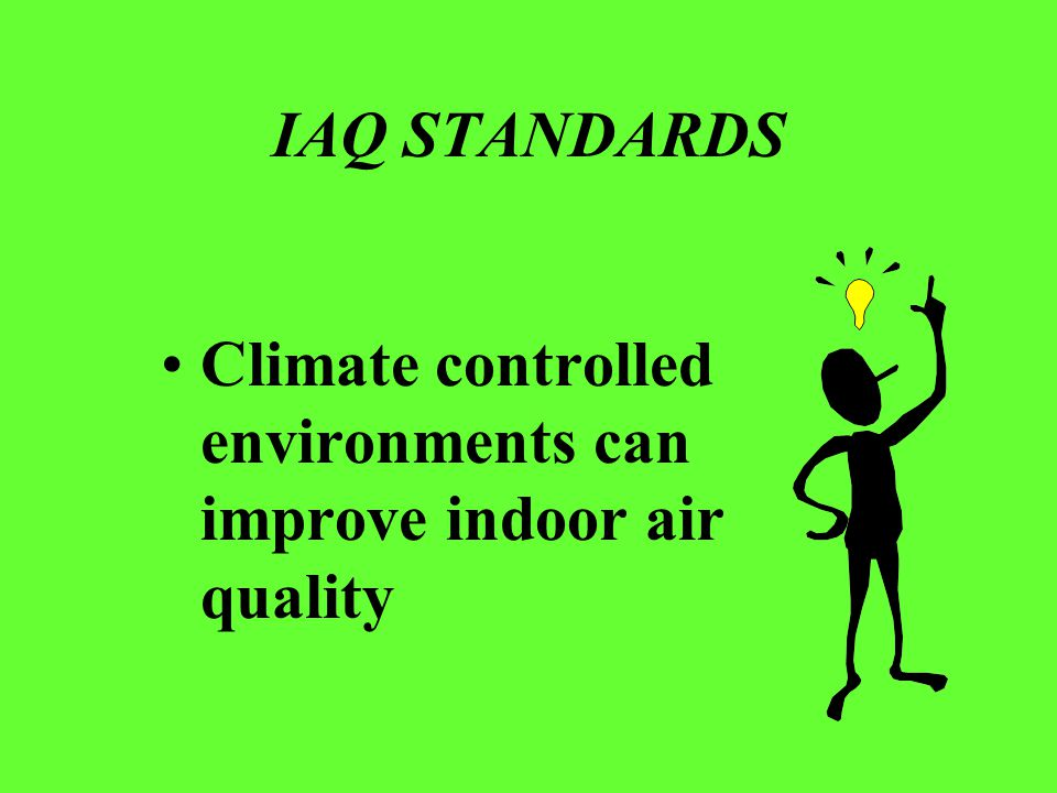IAQ STANDARDS Climate controlled environments can improve indoor air quality