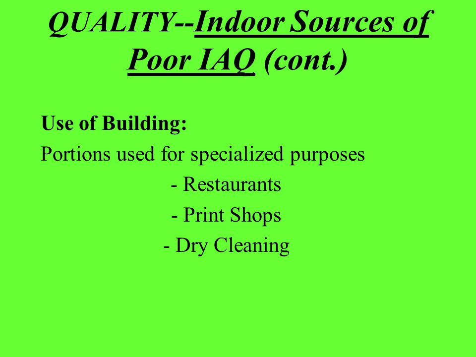 POOR INDOOR AIR QUALITY-- Indoor Sources of Poor IAQ (cont.) Use of Building: Portions used for specialized purposes - Restaurants - Print Shops - Dry