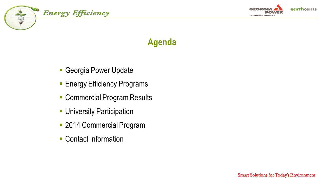 Agenda  Georgia Power Update  Energy Efficiency Programs  Commercial Program Results  University Participation  2014 Commercial Program  Contact