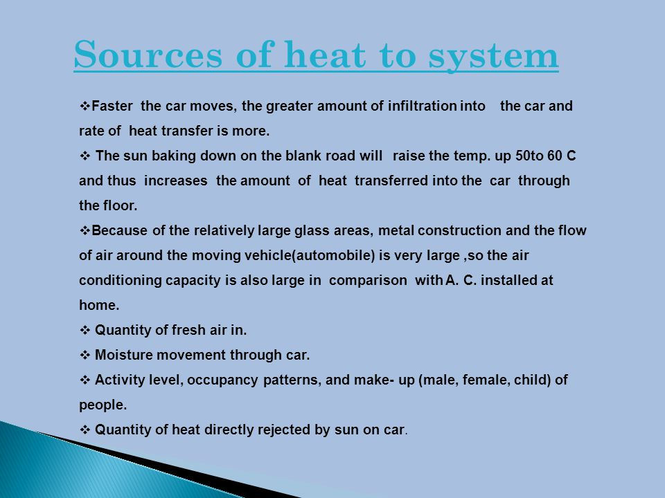 Sources of heat to system  Faster the car moves, the greater amount of infiltration into the car and rate of heat transfer is more.