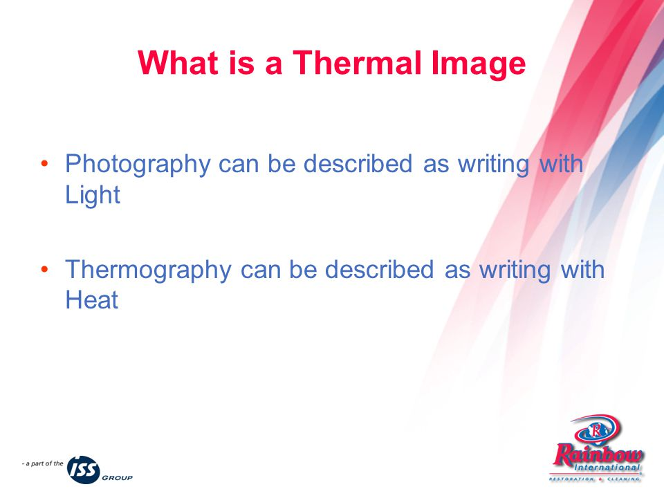 What is a Thermal Image Photography can be described as writing with Light Thermography can be described as writing with Heat