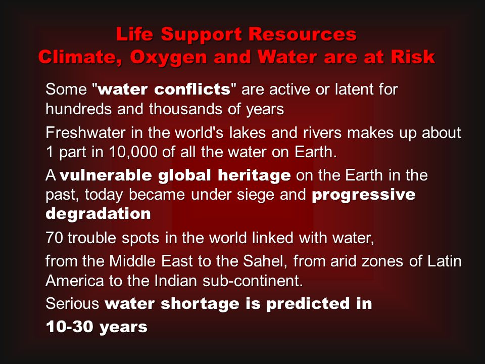 Some water conflicts are active or latent for hundreds and thousands of years Freshwater in the world s lakes and rivers makes up about 1 part in 10,000 of all the water on Earth.