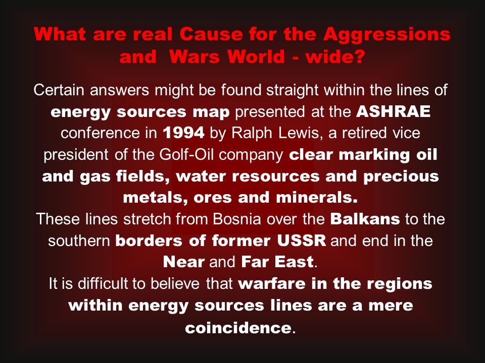 Certain answers might be found straight within the lines of energy sources map presented at the ASHRAE conference in 1994 by Ralph Lewis, a retired vice president of the Golf-Oil company clear marking oil and gas fields, water resources and precious metals, ores and minerals.