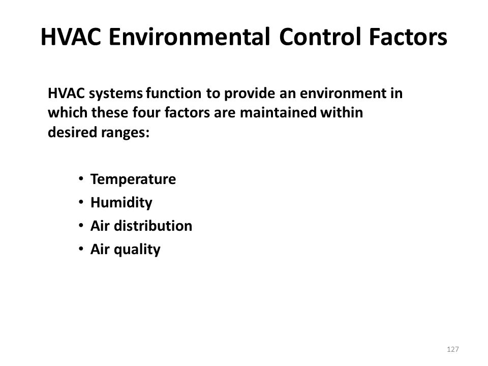 127 HVAC Environmental Control Factors HVAC systems function to provide an environment in which these four factors are maintained within desired range