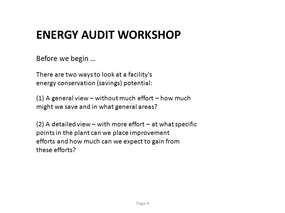 Page 4 Before we begin … There are two ways to look at a facility's energy conservation (savings) potential: (1) A general view – without much effort