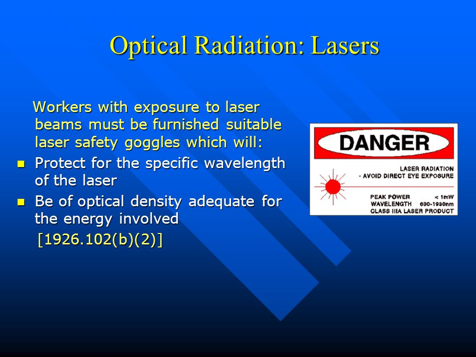 Optical Radiation: Lasers Optical Radiation: Lasers Workers with exposure to laser beams must be furnished suitable laser safety goggles which will: n