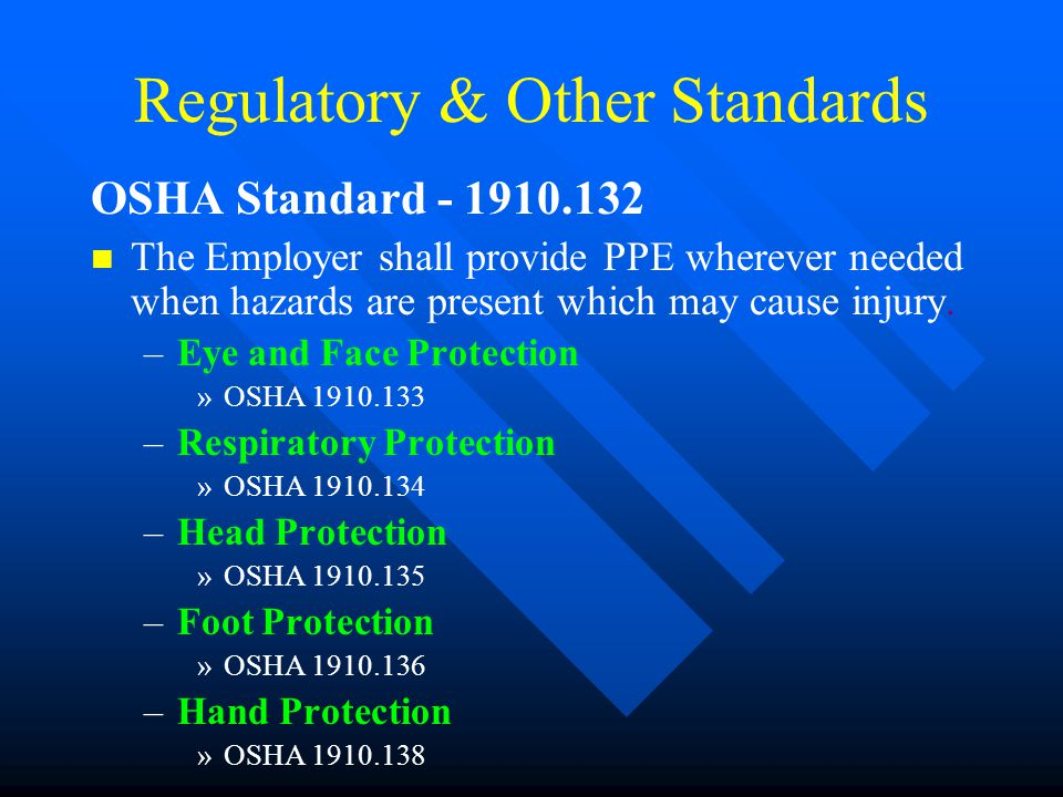 Regulatory & Other Standards OSHA Standard - 1910.132 n n The Employer shall provide PPE wherever needed when hazards are present which may cause inju