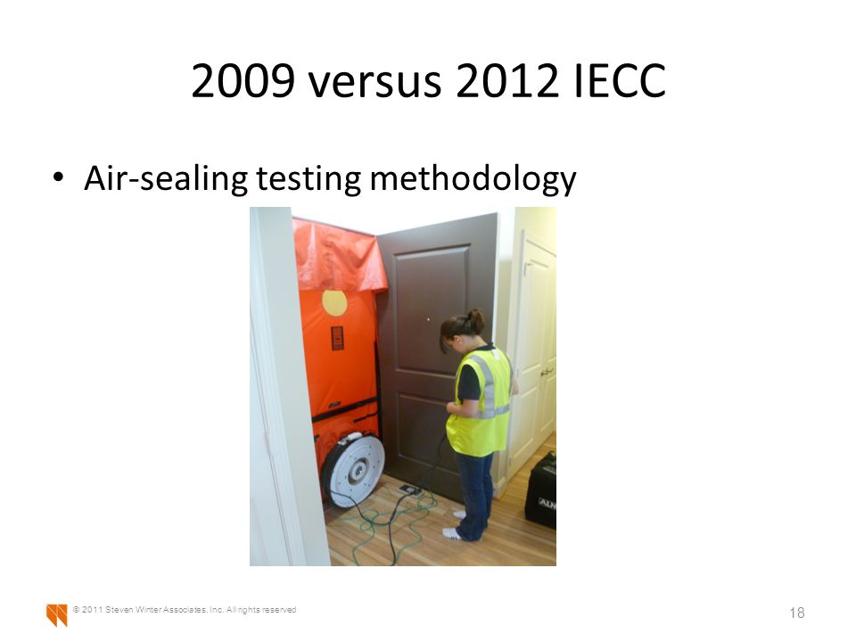 2009 versus 2012 IECC Air-sealing testing methodology 18 © 2011 Steven Winter Associates, Inc.