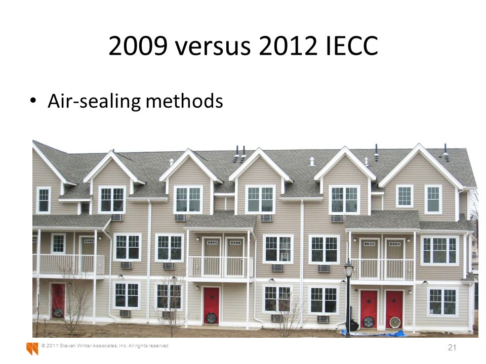2009 versus 2012 IECC Air-sealing methods 21 © 2011 Steven Winter Associates, Inc.
