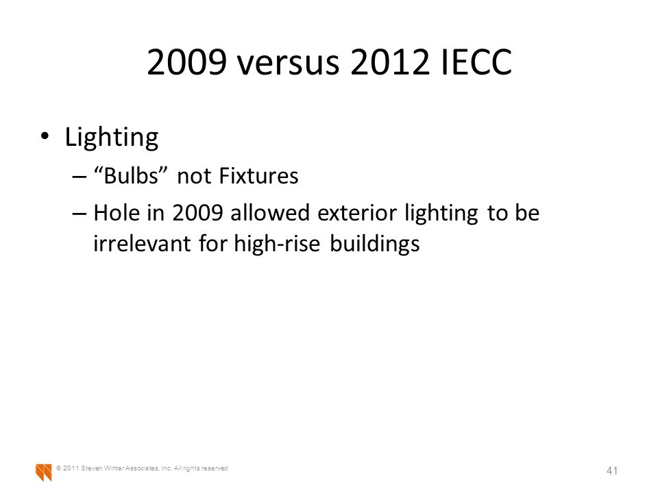 2009 versus 2012 IECC Lighting – Bulbs not Fixtures – Hole in 2009 allowed exterior lighting to be irrelevant for high-rise buildings 41 © 2011 Steven Winter Associates, Inc.