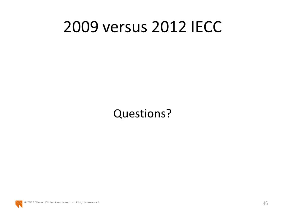 2009 versus 2012 IECC Questions 46 © 2011 Steven Winter Associates, Inc. All rights reserved