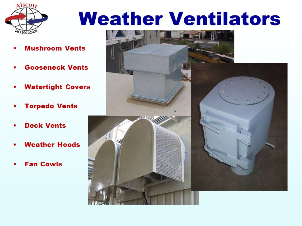 Weather Ventilators Mushroom Vents Gooseneck Vents Watertight Covers Torpedo Vents Deck Vents Weather Hoods Fan Cowls