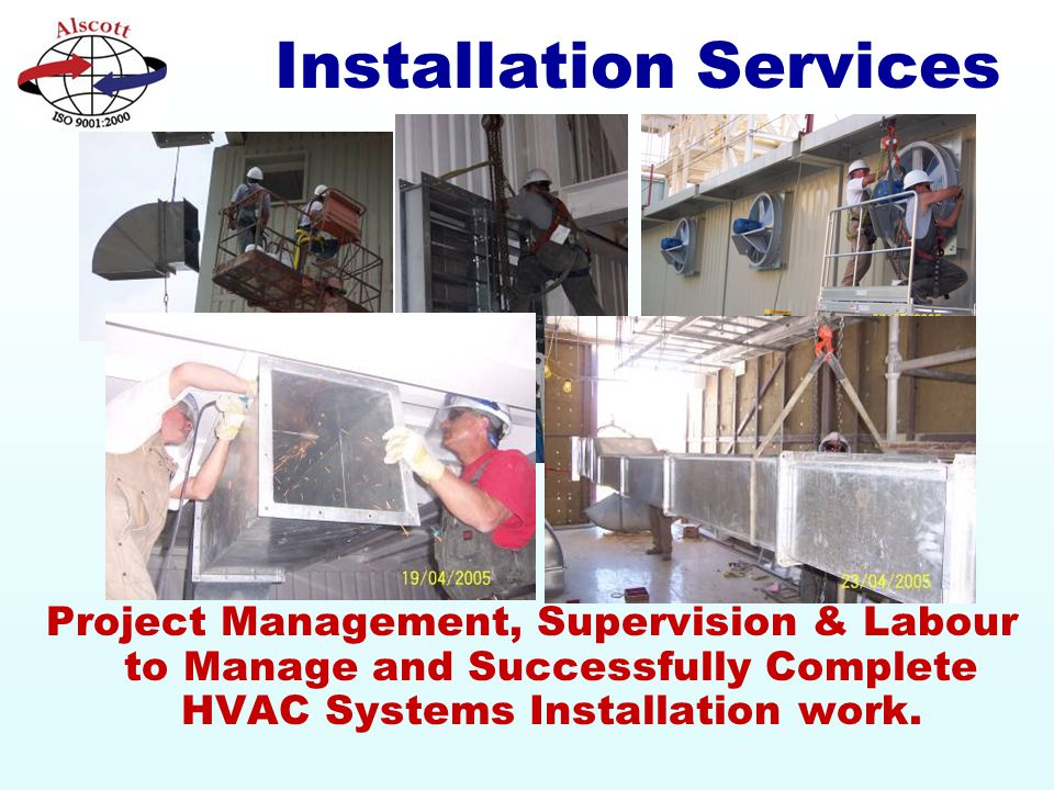 Installation Services Project Management, Supervision & Labour to Manage and Successfully Complete HVAC Systems Installation work.