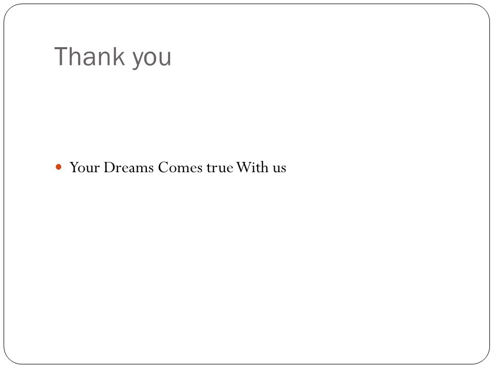 Thank you Your Dreams Comes true With us