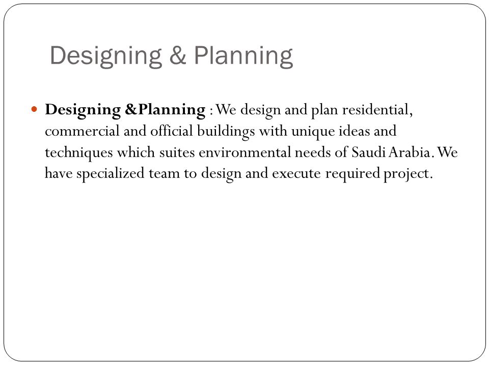 Designing & Planning Designing &Planning : We design and plan residential, commercial and official buildings with unique ideas and techniques which su