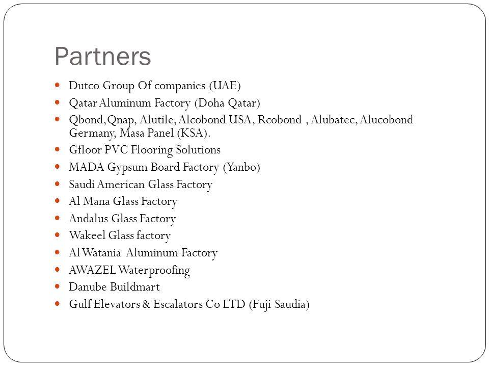 Partners Dutco Group Of companies (UAE) Qatar Aluminum Factory (Doha Qatar) Qbond,Qnap, Alutile, Alcobond USA, Rcobond, Alubatec, Alucobond Germany, M