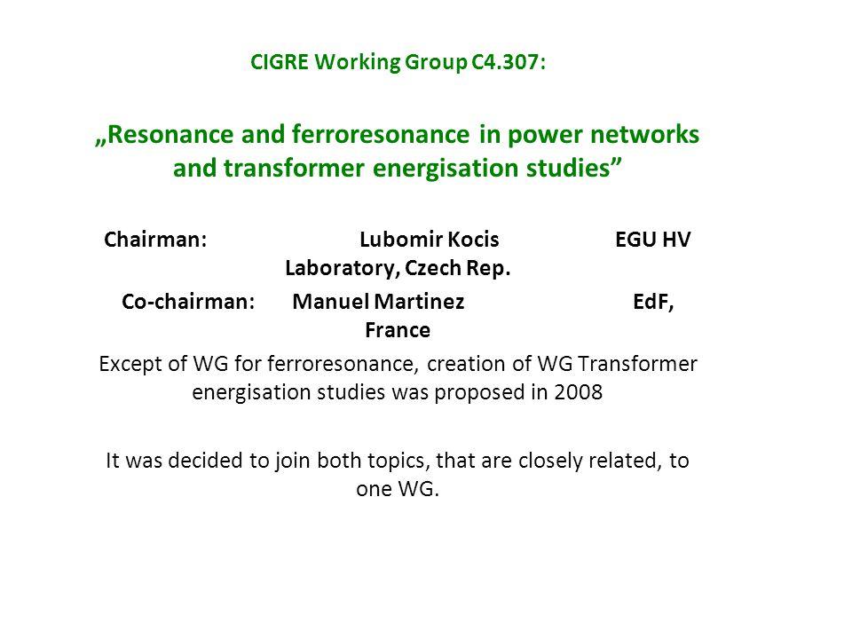 "CIGRE Working Group C4.307: ""Resonance and ferroresonance in power networks and transformer energisation studies"" Chairman: Lubomir Kocis EGU HV Labor"