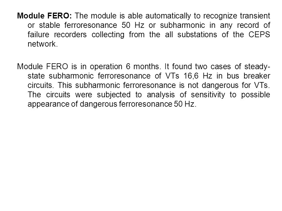 Module FERO: The module is able automatically to recognize transient or stable ferroresonance 50 Hz or subharmonic in any record of failure recorders