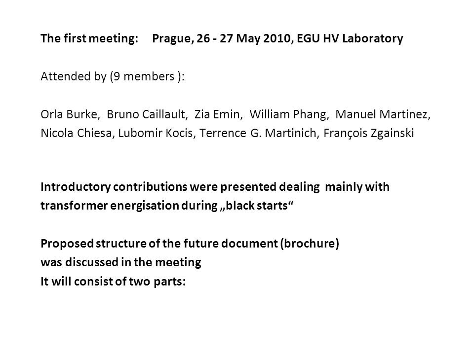 The first meeting: Prague, 26 - 27 May 2010, EGU HV Laboratory Attended by (9 members ): Orla Burke, Bruno Caillault, Zia Emin, William Phang, Manuel