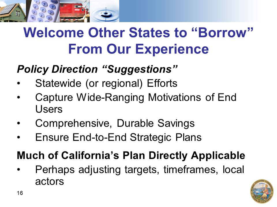 """16 Welcome Other States to """"Borrow"""" From Our Experience Policy Direction """"Suggestions"""" Statewide (or regional) Efforts Capture Wide-Ranging Motivation"""
