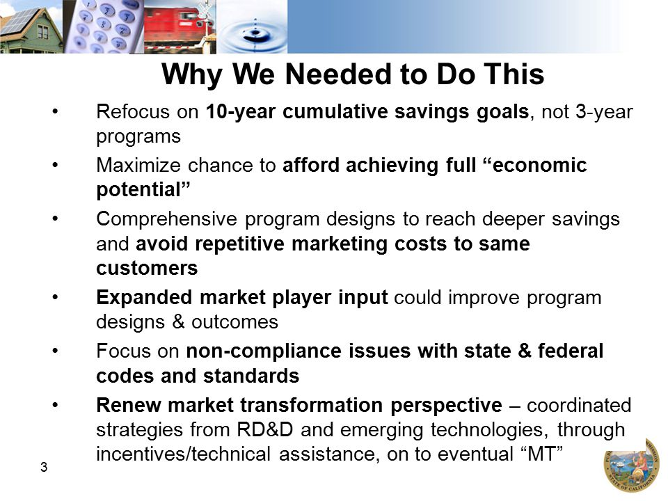 """3 Refocus on 10-year cumulative savings goals, not 3-year programs Maximize chance to afford achieving full """"economic potential"""" Comprehensive program"""