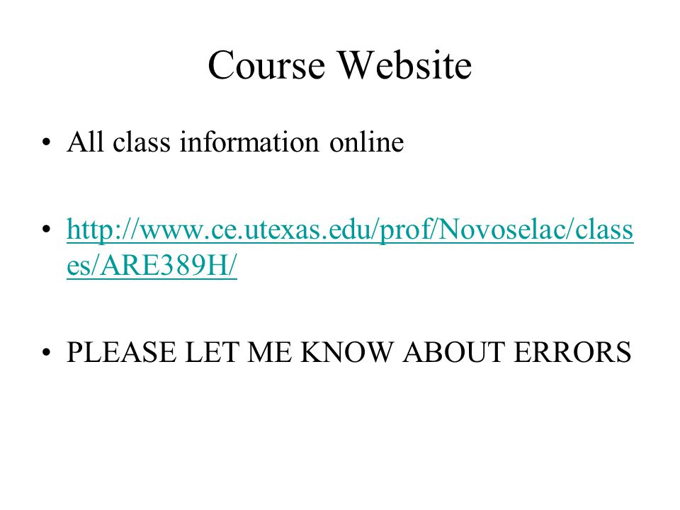 Course Website All class information online http://www.ce.utexas.edu/prof/Novoselac/class es/ARE389H/http://www.ce.utexas.edu/prof/Novoselac/class es/ARE389H/ PLEASE LET ME KNOW ABOUT ERRORS