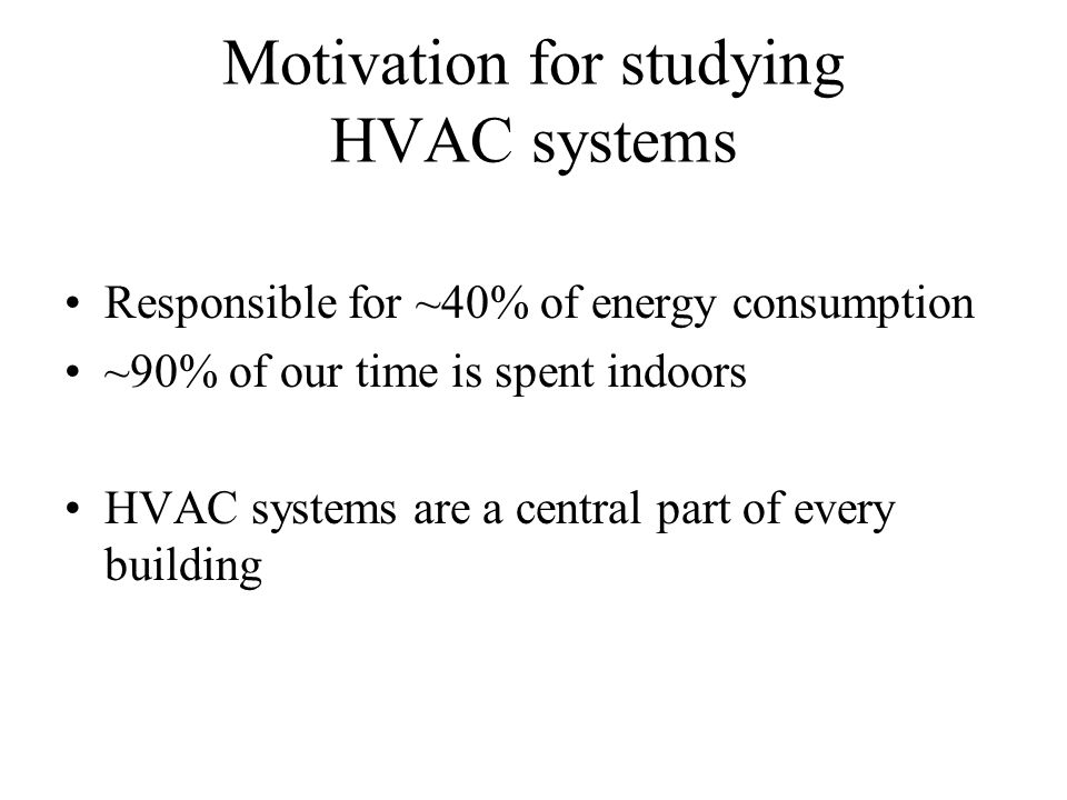 Prerequisites (not strictly enforced) Building Environmental Systems Familiarity with HVAC Thermodynamics Psychrometrics, phase change, properties Fluid Mechanics Flow in pipes and ducts, non-dimensional numbers Heat Transfer Conduction, convection, radiation