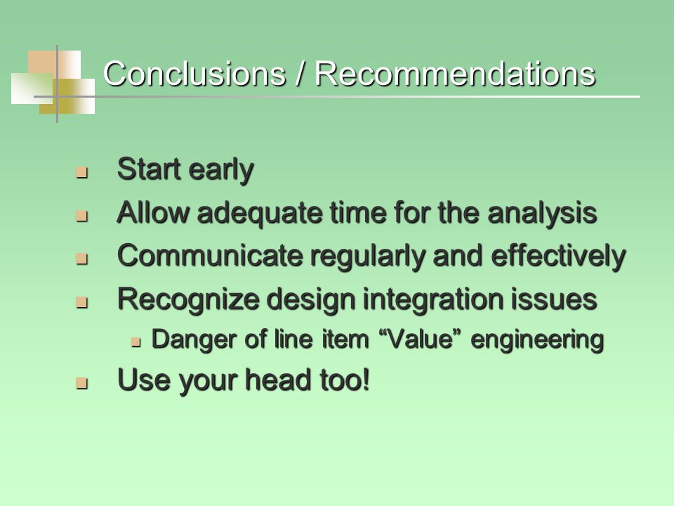 Conclusions / Recommendations Start early Start early Allow adequate time for the analysis Allow adequate time for the analysis Communicate regularly