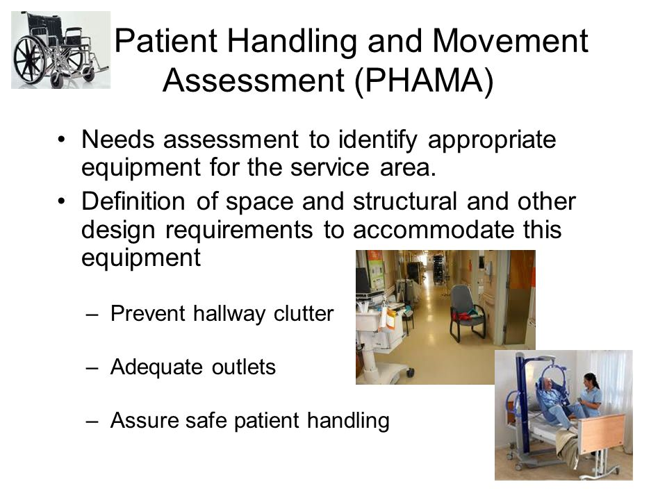 Patient Handling and Movement Assessment (PHAMA) Needs assessment to identify appropriate equipment for the service area.